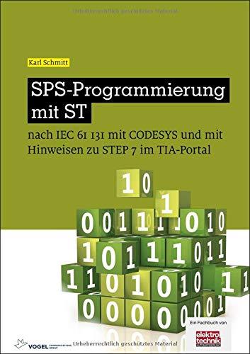 SPS-Programmierung mit ST: nach IEC 61131 mit CoDeSys und mit Hinweisen zu STEP 7 im TIA-Portal (elektrotechnik)