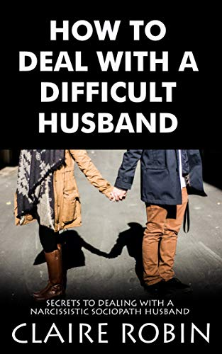 How To Deal With A Difficult Husband: Secrets To Dealing With A Narcissistic Sociopath Husband (English Edition)