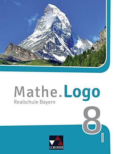 Mathe.Logo – Bayern - neu / Realschule Bayern: Mathe.Logo – Bayern - neu / Mathe.Logo Bayern 8 I – neu: Realschule Bayern
