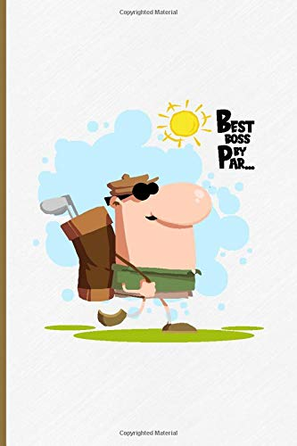 Best Boss By Par...: A Funny Golf Notebook For Dad