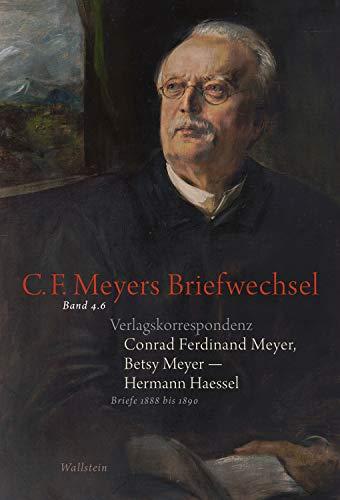 Conrad Ferdinand Meyer, Betsy Meyer - Hermann Haessel. Verlagskorrespondenz: Briefe 1888 bis 1890 (C. F. Meyers Briefwechsel. Historisch-kritische Ausgabe 46)