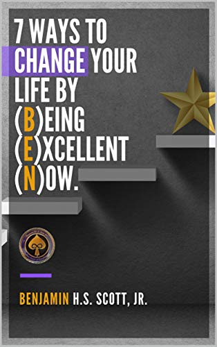 7 Ways to ChangeYour Life by (B)eing (E)xcellent (N)ow (English Edition)