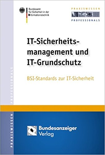 IT-Sicherheitsmanagement und IT-Grundschutz: BSI-Standards zur IT-Sicherheit