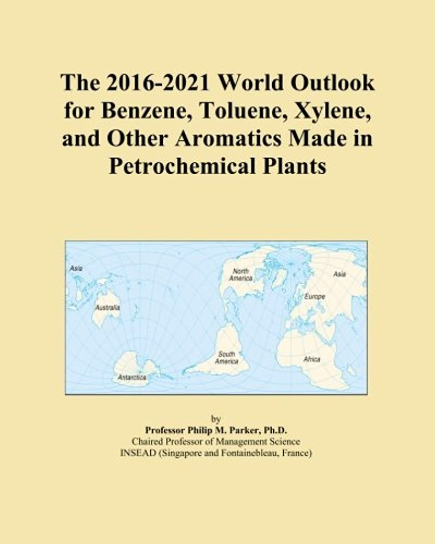 砂漠回転算術The 2016-2021 World Outlook for Benzene, Toluene, Xylene, and Other Aromatics Made in Petrochemical Plants