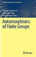 Automorphisms of Finite Groups (Springer Monographs in Mathematics)