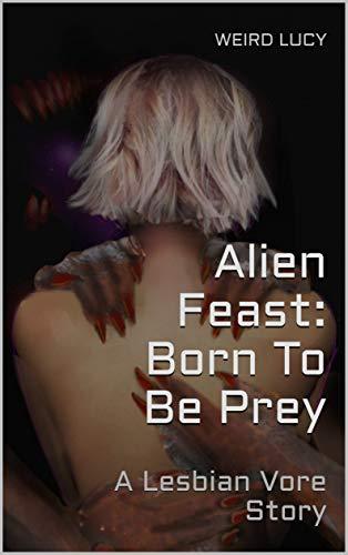 Alien Feast: Born To Be Prey: A Lesbian Vore Story