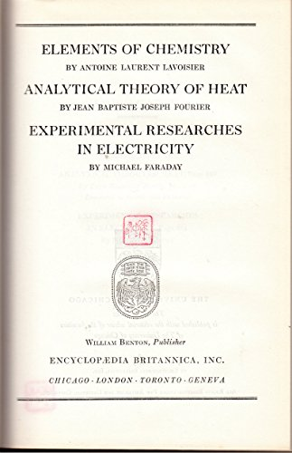 Elements of Chemistry / Analytical Theory of Heat / Experimental Researches in Electricity (Great Books of the Western World, Volume 45)