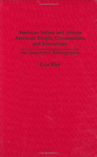 American Indian and African American People, Communities, and Interactions: An Annotated Bibliography (Bibliographies and Indexes in American History Book 48) (English Edition)