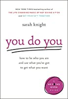 You Do You: How to Be Who You Are and Use What You've Got to Get What You Want (A No F*cks Given Guide, 3)