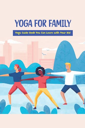 Yoga for Family: Yoga Guide Book You Can Learn with Your Kid: Yoga Guides