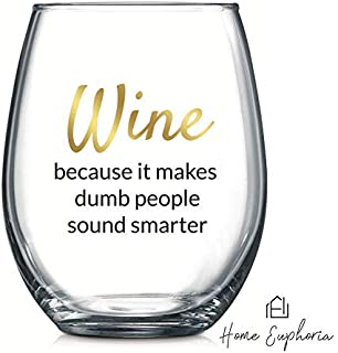 Wine Because it Makes Dumb People Sound Smarter | Funny Wine Glass | Stemless Wine Goblet | Perfect Wine Accessory | Unique Gift for Wine Lover, Best Friend, Bachelorette Party, Novelty Gift