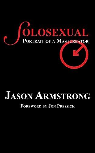 Solosexual: Portrait of a Masturbator (English Edition)