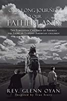 Our Long Journey to Our Fatherland: The Forgotten Children of America the Story of Filipino-american Children