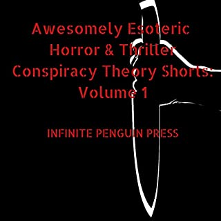 Awesomely Esoteric Horror & Thriller Conspiracy Theory Shorts: Volume 1                   By:                                                                                                                                 Infinite Penguin Press                               Narrated by:                                                                                                                                 Russell Newton                      Length: 26 mins     Not rated yet     Overall 0.0