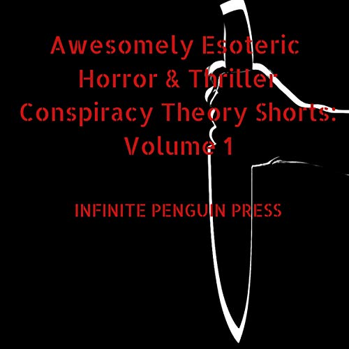 Awesomely Esoteric Horror & Thriller Conspiracy Theory Shorts: Volume 1 cover art