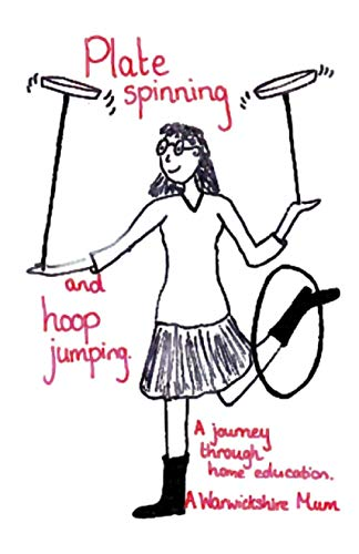 Plate Spinning and Hoop Jumping: A Journey Through Home Education