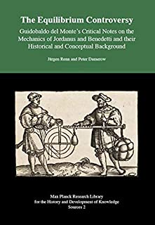 The Equilibrium Controversy: Guidobaldo del Monte's Critical Notes on the Mechanics of Jordanus andBenedetti and their Historical and Conceptual Background - Sources 2