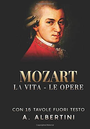 Mozart - La vita - Le opere