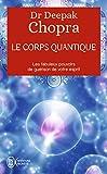 Le corps quantique. Les fabuleux pouvoirs de guérison de votre esprit - Format Kindle - 7,49 €