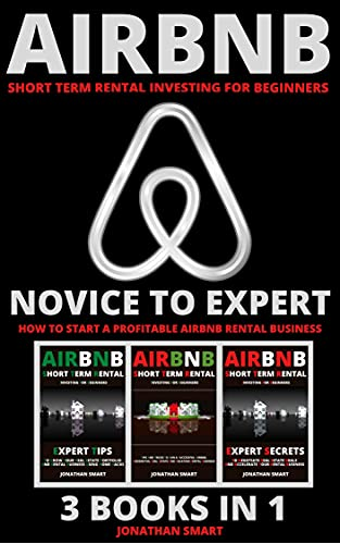 Airbnb Short Term Rental Investing For Beginners: Novice To Expert: How To Start A Profitable Airbnb Rental Business 3 Books In 1 (English Edition)