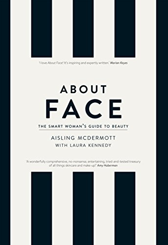 About Face – The Smart Woman's Guide to Beauty: Your