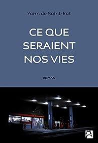 Ce que seraient nos vies par Yann de Saint-Rat