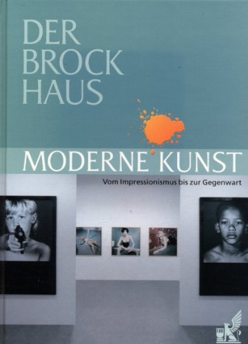 Der Brockhaus Moderne Kunst: Vom Impressionismus bis zur Gegenwart