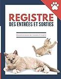 Registre des entrées et sorties pour élevage de chiens et chats: Pour permettre aux éleveurs de faire le suivi et l'enregistrement chronologique de ... d'animaux domestiques (canins et félins)