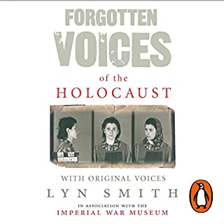Forgotten Voices of the Holocaust                   By:                                                                                                                                 Lyn Smith                               Narrated by:                                                                                                                                 Andrew Sachs                      Length: 5 hrs and 10 mins     26 ratings     Overall 4.7