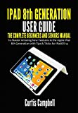 iPad 8th Generation User Guide: The Complete Beginners and Seniors Manual to Master Amazing New Features in the Apple iPad 8th Generation with Tips & Tricks for iPadOS 14 (English Edition)