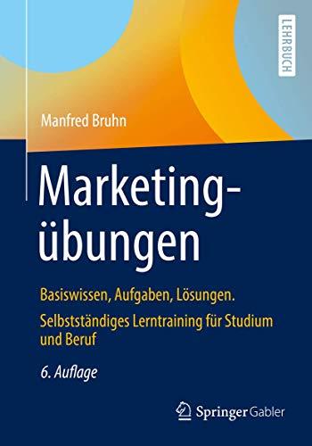 Marketingübungen: Basiswissen, Aufgaben, Lösungen. Selbstständiges Lerntraining für Studium und Beruf
