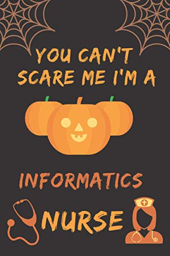You Can't Scare Me I'm A Informatics Nurse: Funny & Scary Halloween Gift For Nurse   Lined Blank Hal