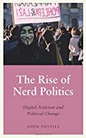 The Rise of Nerd Politics: Digital Activism and Political Change (Anthropology, Culture and Society)