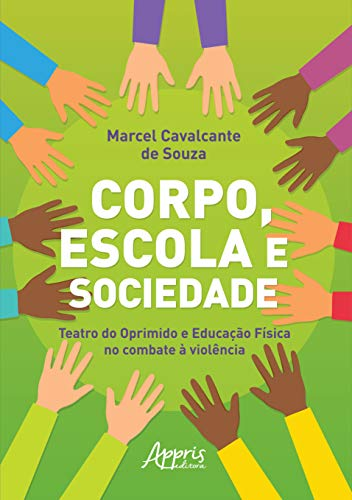 Corpo, Escola E Sociedade: Teatro Do Oprimido E Educação Física No Combate À Violência