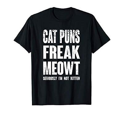 Cat Puns Freak Meowt - Seriously I'm Not Kitten Funny Cat T-Shirt