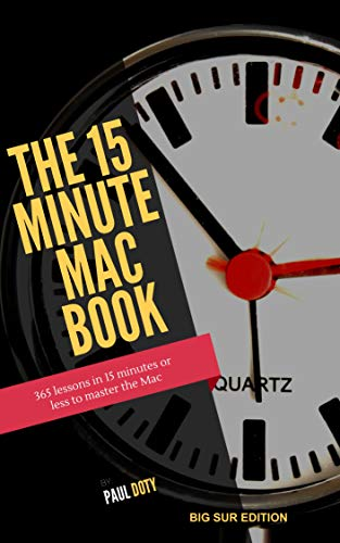 The 15 Minute Mac Book (Big Sur Edition): 365 lessons in 15 minutes or less to master the Mac