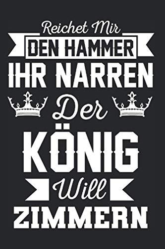 Reicht Mir Den Hammer Der König Will Zimmern: Zimmerer & Tischler Notizbuch 6\' x 9\' Schreiner Geschenk für & Tischler