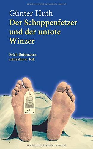 Der Schoppenfetzer und der untote Winzer: Erich Rottmanns achtzehnter Fall