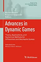 Advances in Dynamic Games: Theory, Applications, and Numerical Methods for Differential and Stochastic Games (Annals of the International Society of Dynamic Games (11))