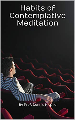 Habits of Contemplative Meditation (Having Actions Belying in Thought Book 20) (English Edition)