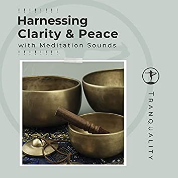 ! ! ! ! ! ! ! ! Harnessing Clarity & Peace with Meditation Sounds ! ! ! ! ! ! ! !