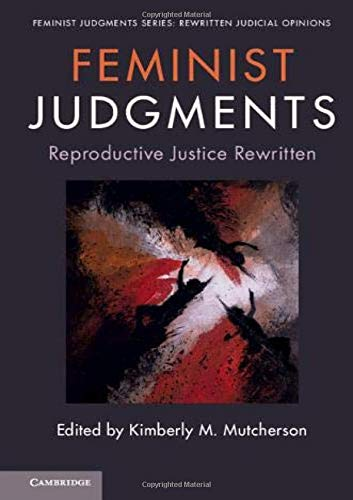 Feminist Judgments: Reproductive Justice Rewritten (Feminist Judgment Series: Rewritten Judicial Opinions)