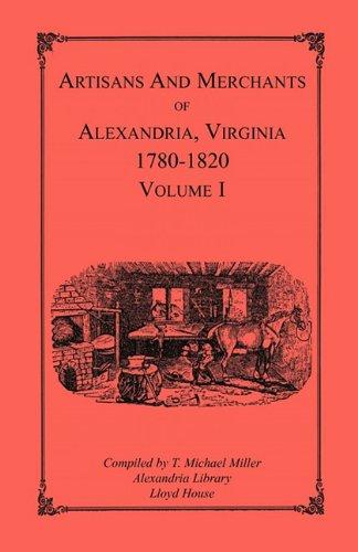 Artisans and Merchants of Alexandria, Virginia 1780-1820, Volume 1, Abercrombie to Myer