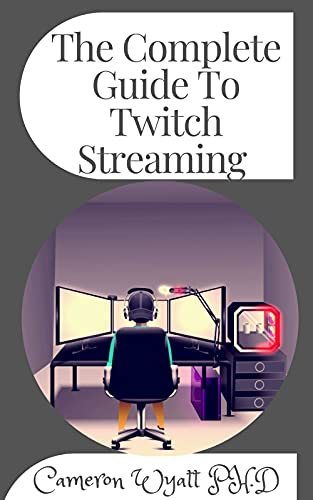 The Complete Guide To Twitch Streaming : How to Start, Develop and Sustain an Online Streaming Business That Makes Money (English Edition)