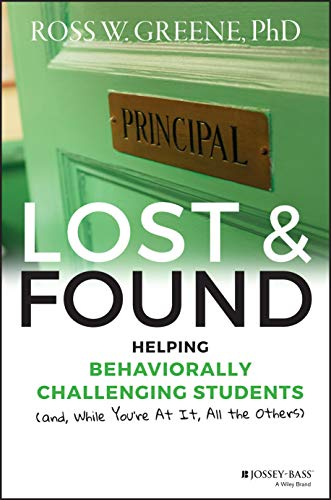 Greene, R: Lost and Found: Helping Behaviorally Challenging Students (and, While You′re At It, All the Others) (J-b Ed: Reach and Teach)