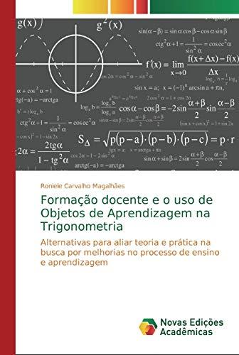 Formação docente e o uso de Objetos de Aprendizagem na Trigonometria: Alternativas para aliar teoria e prática na busca por melhorias no processo de ensino e aprendizagem