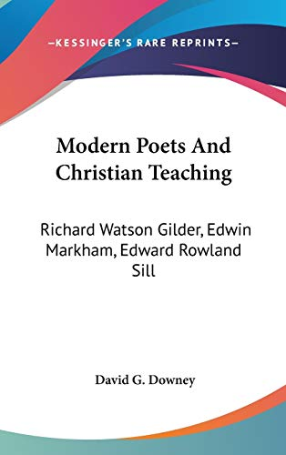 Modern Poets And Christian Teaching: Richard Watson Gilder, Edwin Markham, Edward Rowland Sill