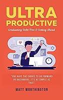 Ultra Productive: Graduating Debt-Free & Getting Ahead
