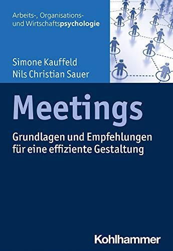 Meetings: Grundlagen Und Empfehlungen Fur Eine Effiziente Gestaltung (Arbeits-, Organisations- Und W