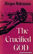 The Crucified God: The Cross of Christ as the Foundation and Criticism of Christian Theology